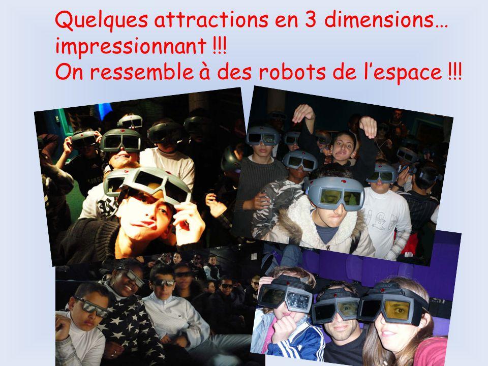 Quelques attractions en 3 dimensions… impressionnant !!! On ressemble à des robots de l'espace !!!