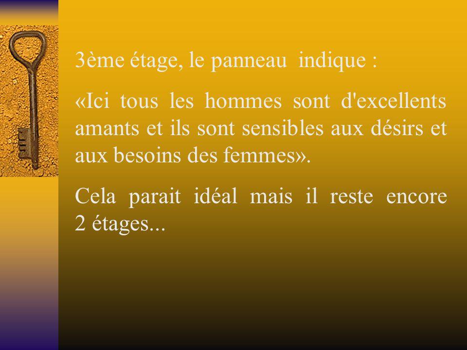 3ème étage, le panneau indique : «Ici tous les hommes sont d excellents amants et ils sont sensibles aux désirs et aux besoins des femmes».