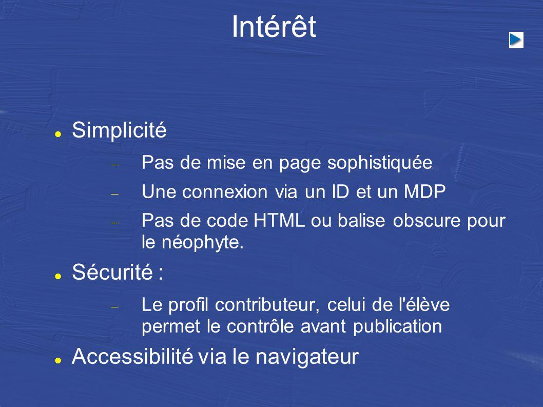 Intérêt Simplicité  Pas de mise en page sophistiquée  Une connexion via un ID et un MDP  Pas de code HTML ou balise obscure pour le néophyte.