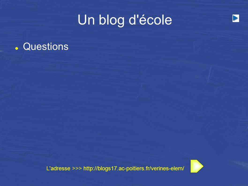 Un blog d école Questions L adresse >>> http://blogs17.ac-poitiers.fr/verines-elem/