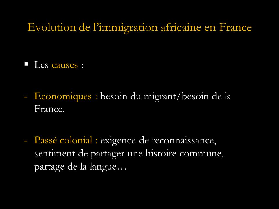Evolution de l'immigration africaine en France  Les causes : -Economiques : besoin du migrant/besoin de la France.