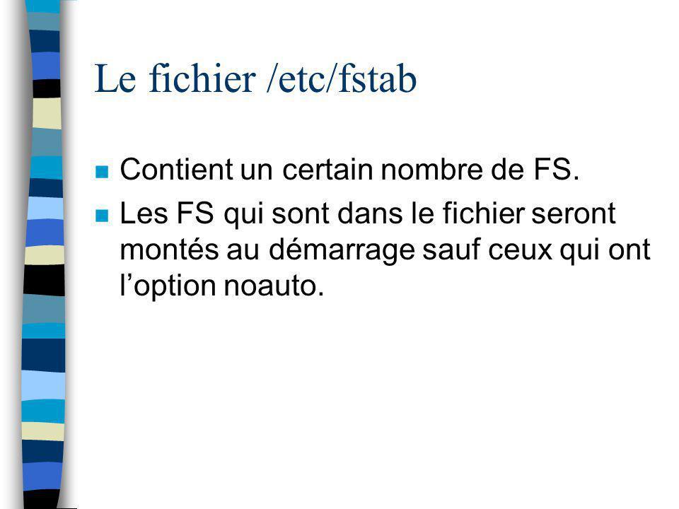Le fichier /etc/fstab n Contient un certain nombre de FS. n Les FS qui sont dans le fichier seront montés au démarrage sauf ceux qui ont l'option noau
