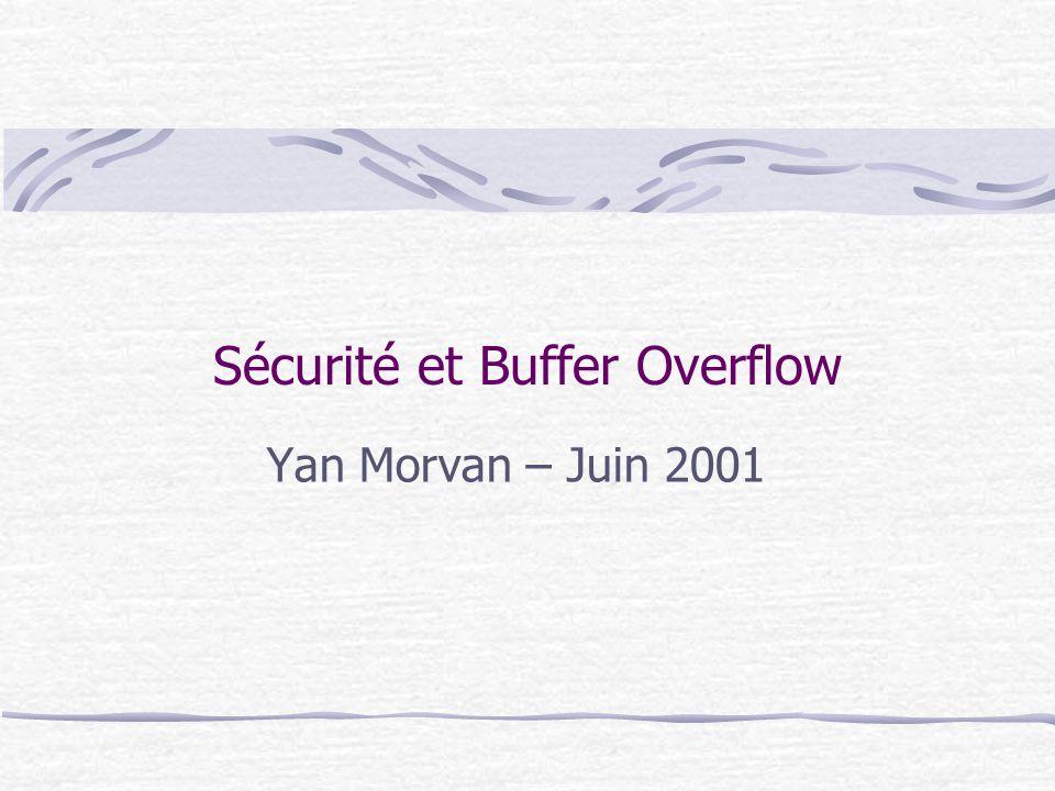 Sécurité et Buffer Overflow Yan Morvan – Juin 2001