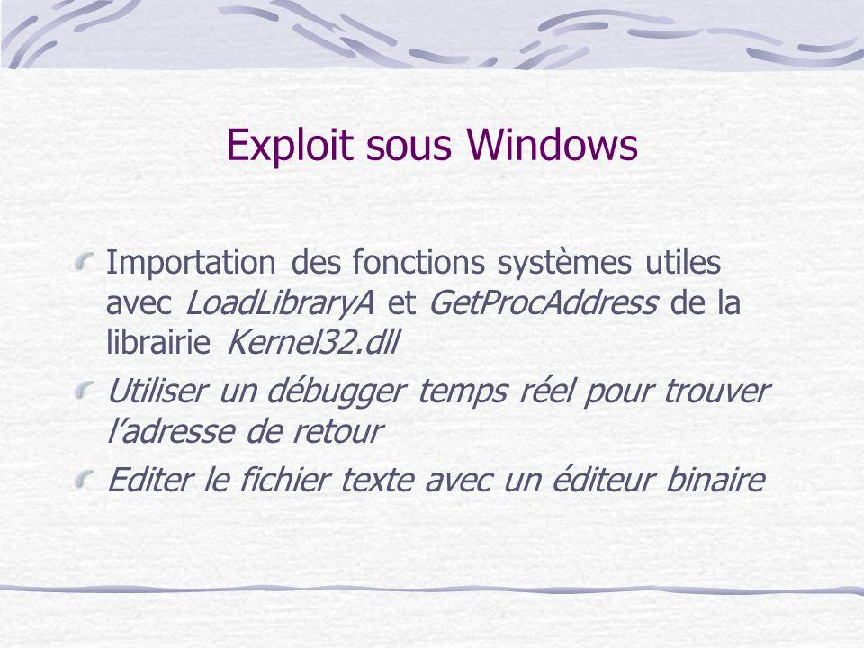 Exploit sous Windows Importation des fonctions systèmes utiles avec LoadLibraryA et GetProcAddress de la librairie Kernel32.dll Utiliser un débugger t