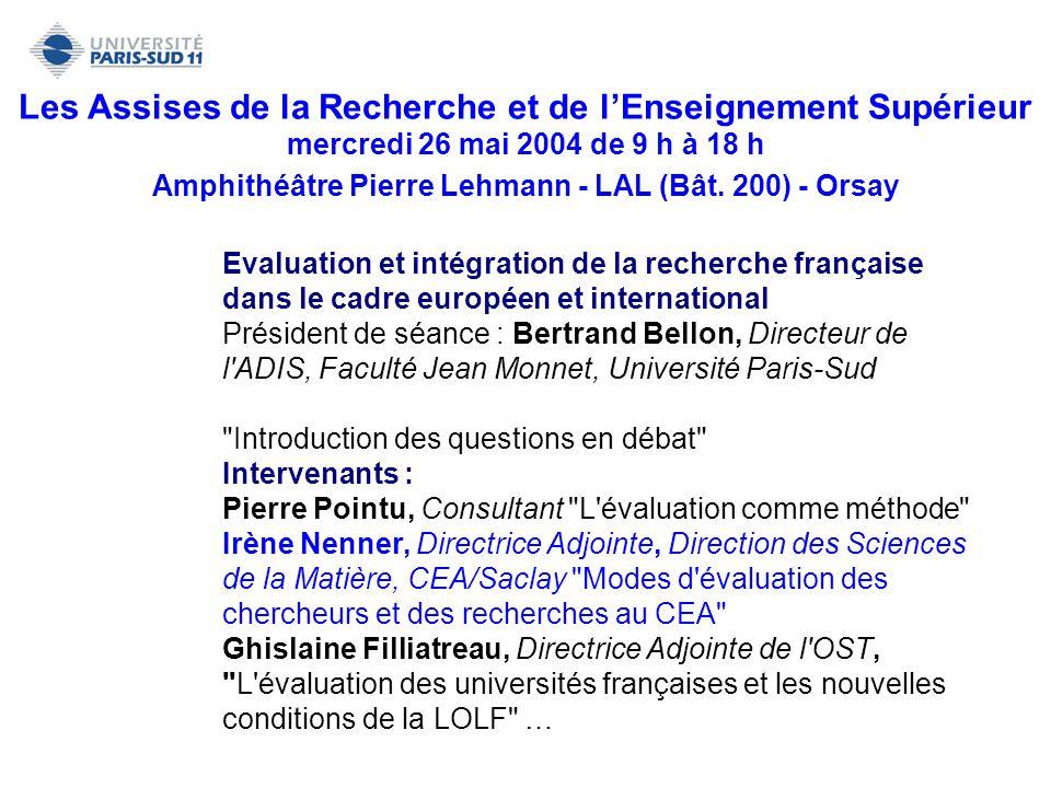 Evaluation et intégration de la recherche française dans le cadre européen et international Président de séance : Bertrand Bellon, Directeur de l'ADIS