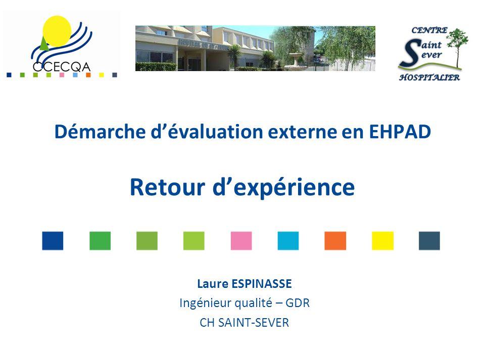 Démarche d'évaluation externe en EHPAD Retour d'expérience Laure ESPINASSE Ingénieur qualité – GDR CH SAINT-SEVER