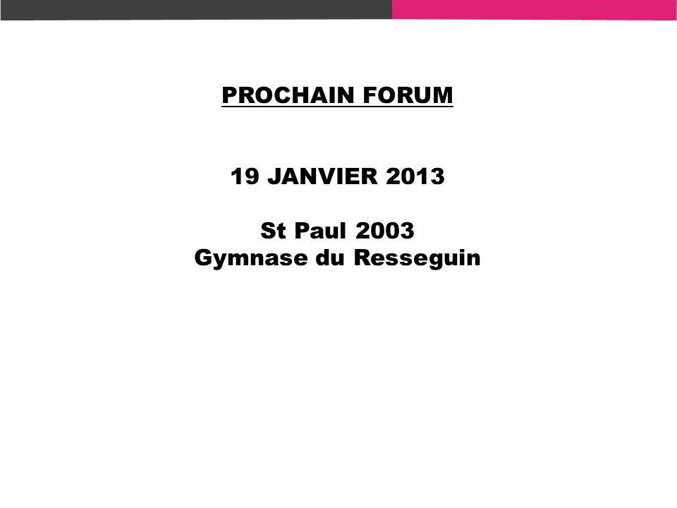 PROCHAIN FORUM 19 JANVIER 2013 St Paul 2003 Gymnase du Resseguin