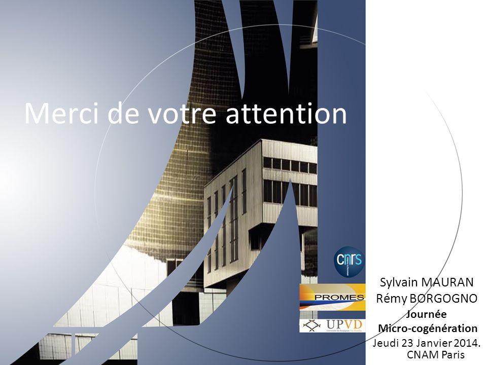 Merci de votre attention Sylvain MAURAN Rémy BORGOGNO Journée Micro-cogénération Jeudi 23 Janvier 2014. CNAM Paris