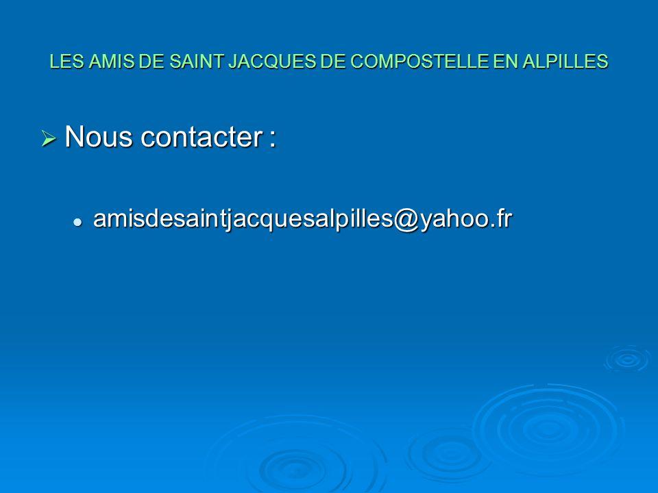 LES AMIS DE SAINT JACQUES DE COMPOSTELLE EN ALPILLES  Nous contacter : amisdesaintjacquesalpilles@yahoo.fr amisdesaintjacquesalpilles@yahoo.fr