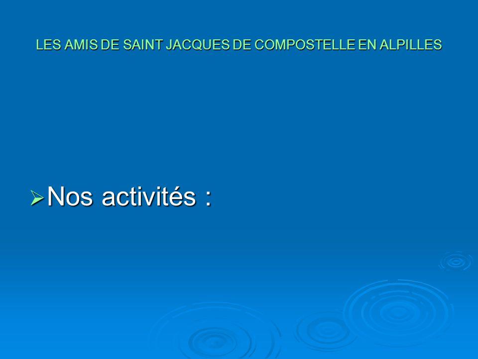 LES AMIS DE SAINT JACQUES DE COMPOSTELLE EN ALPILLES NNNNos activités :