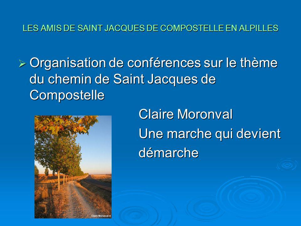 LES AMIS DE SAINT JACQUES DE COMPOSTELLE EN ALPILLES  Organisation de conférences sur le thème du chemin de Saint Jacques de Compostelle Claire Moron