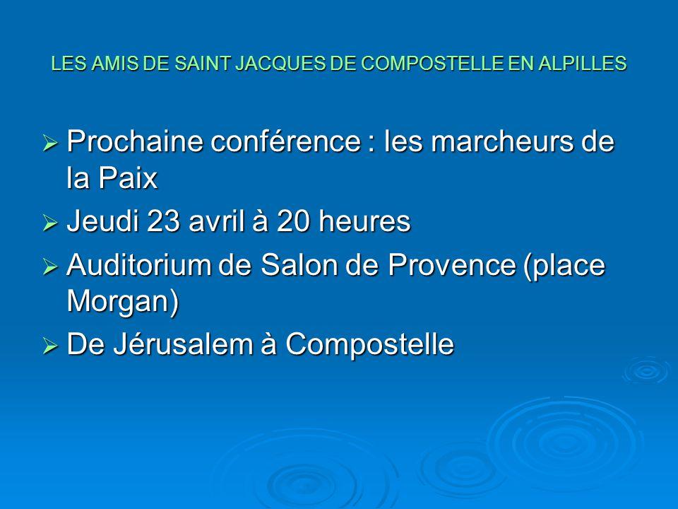 LES AMIS DE SAINT JACQUES DE COMPOSTELLE EN ALPILLES  Prochaine conférence : les marcheurs de la Paix  Jeudi 23 avril à 20 heures  Auditorium de Sa