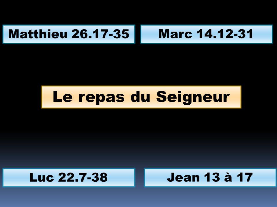 Le repas du Seigneur Matthieu 26.17-35 Marc 14.12-31 Luc 22.7-38 Jean 13 à 17