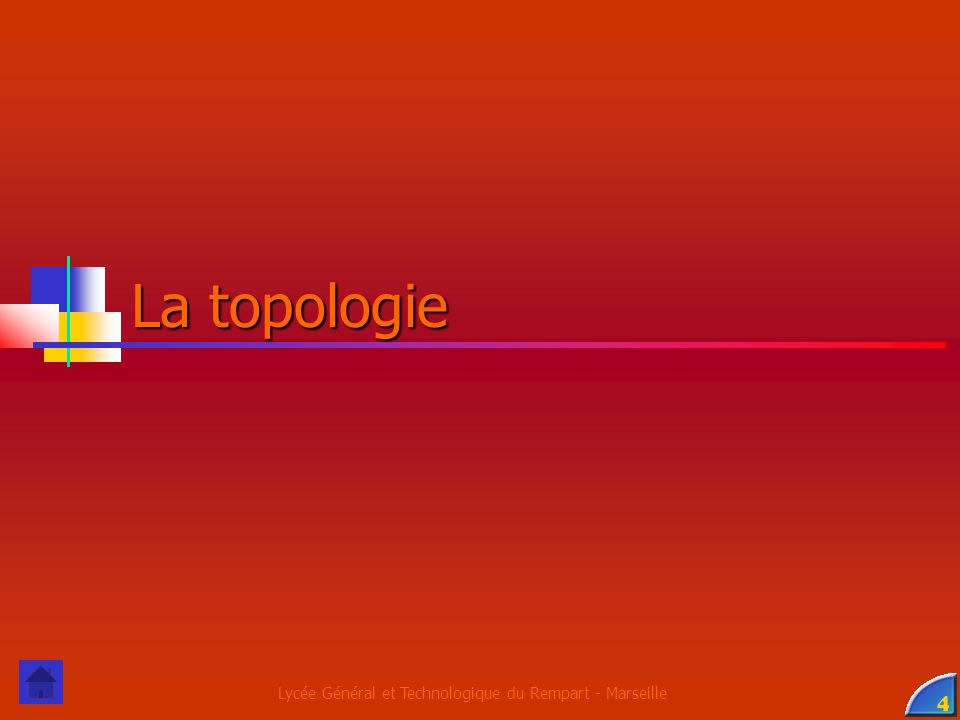 Lycée Général et Technologique du Rempart - Marseille 4 La topologie