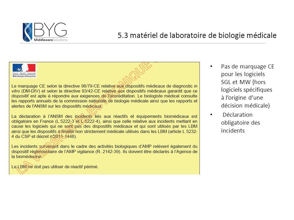 5.3 matériel de laboratoire de biologie médicale Pas de marquage CE pour les logiciels SGL et MW (hors logiciels spécifiques à l'origine d'une décisio