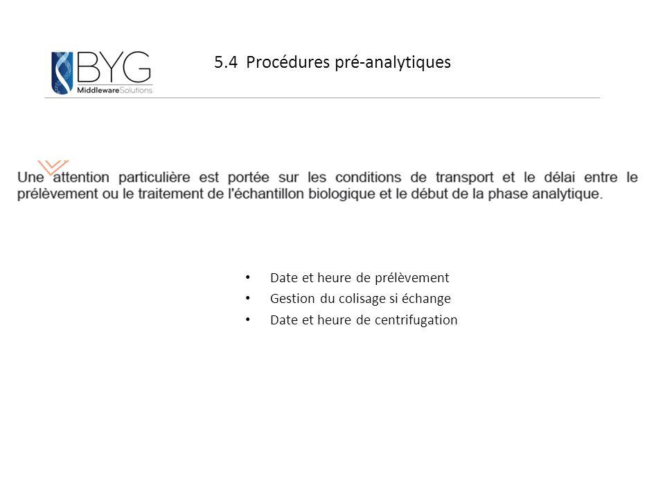 5.4 Procédures pré-analytiques Date et heure de prélèvement Gestion du colisage si échange Date et heure de centrifugation