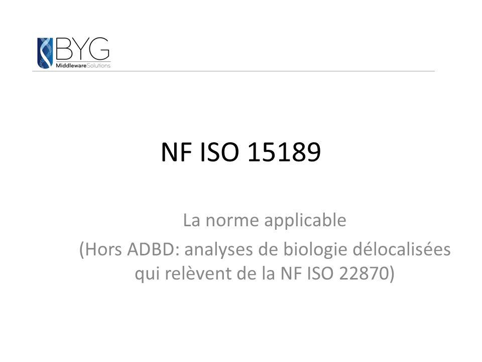NF ISO 15189 La norme applicable (Hors ADBD: analyses de biologie délocalisées qui relèvent de la NF ISO 22870)