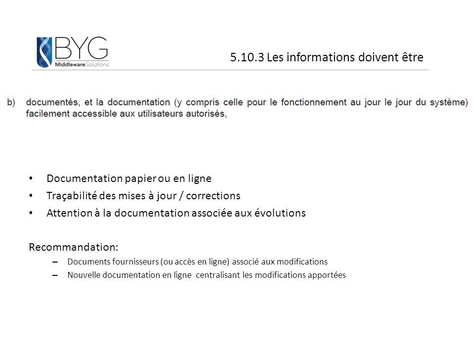 Documentation papier ou en ligne Traçabilité des mises à jour / corrections Attention à la documentation associée aux évolutions Recommandation: – Doc