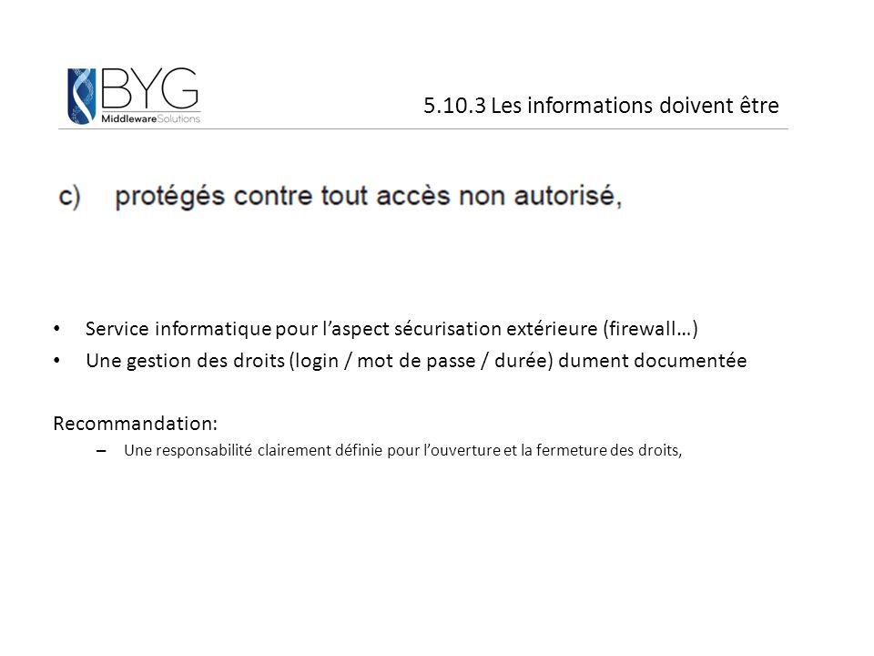 Service informatique pour l'aspect sécurisation extérieure (firewall…) Une gestion des droits (login / mot de passe / durée) dument documentée Recomma