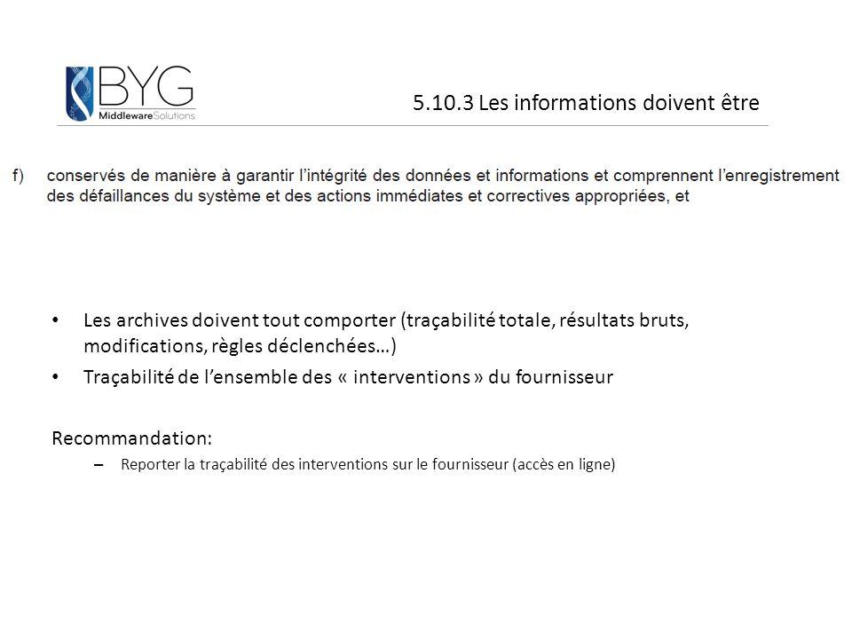 Les archives doivent tout comporter (traçabilité totale, résultats bruts, modifications, règles déclenchées…) Traçabilité de l'ensemble des « interven