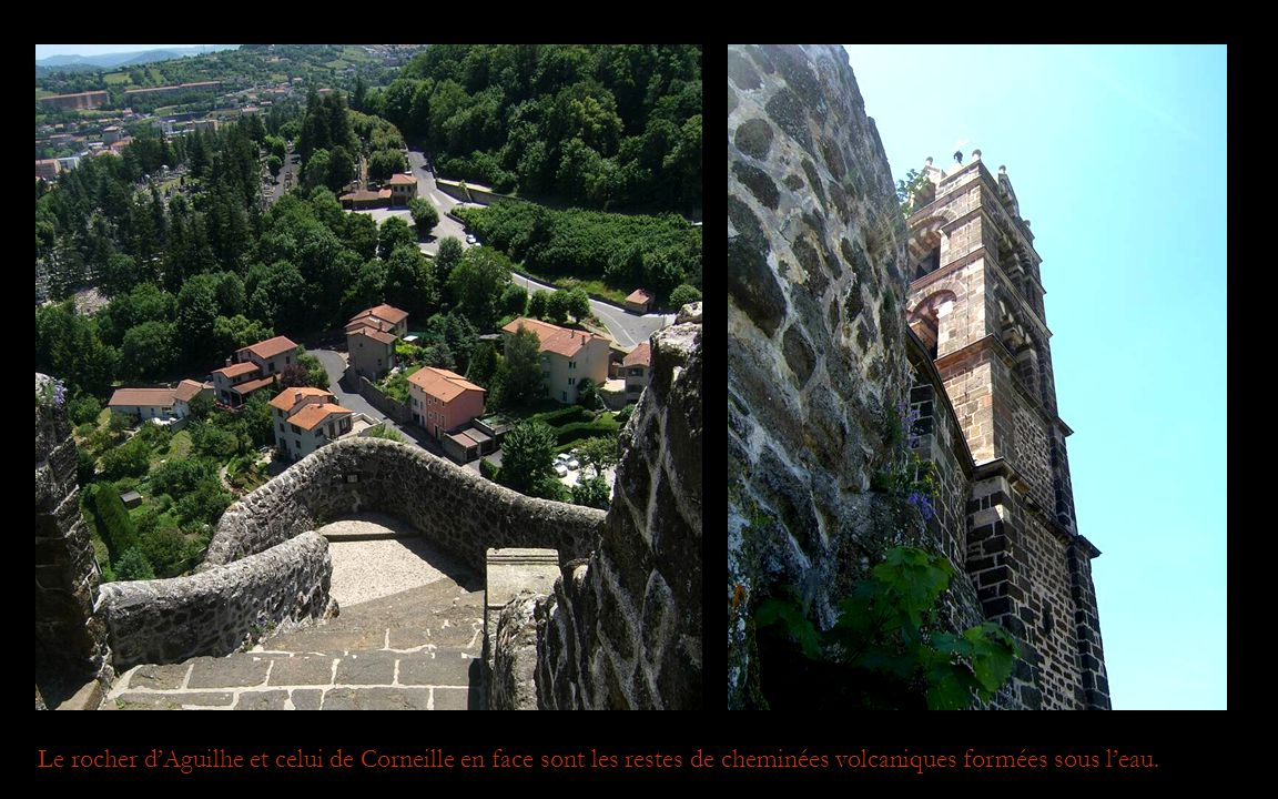 Le rocher d'Aguilhe et celui de Corneille en face sont les restes de cheminées volcaniques formées sous l'eau.