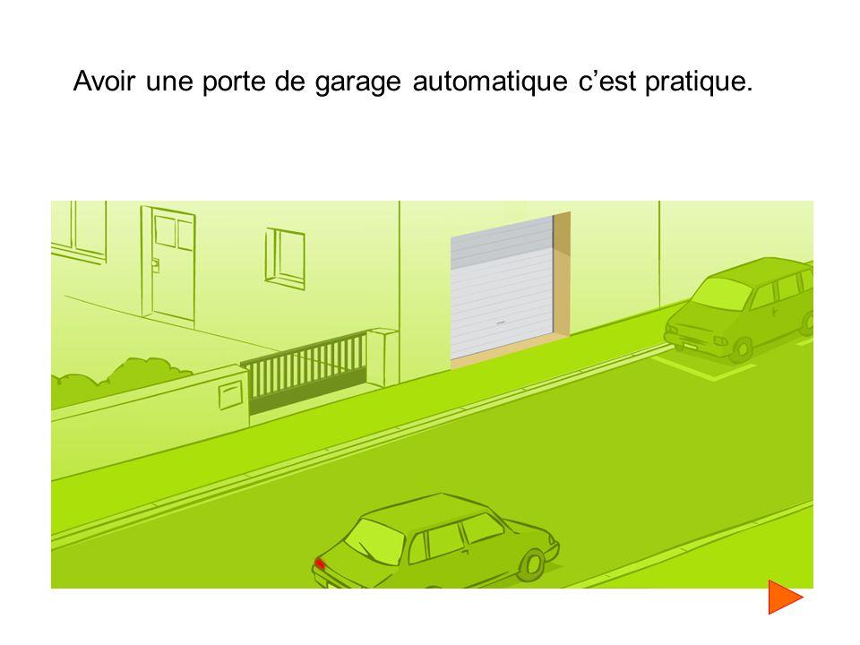 Avoir une porte de garage automatique c'est pratique.