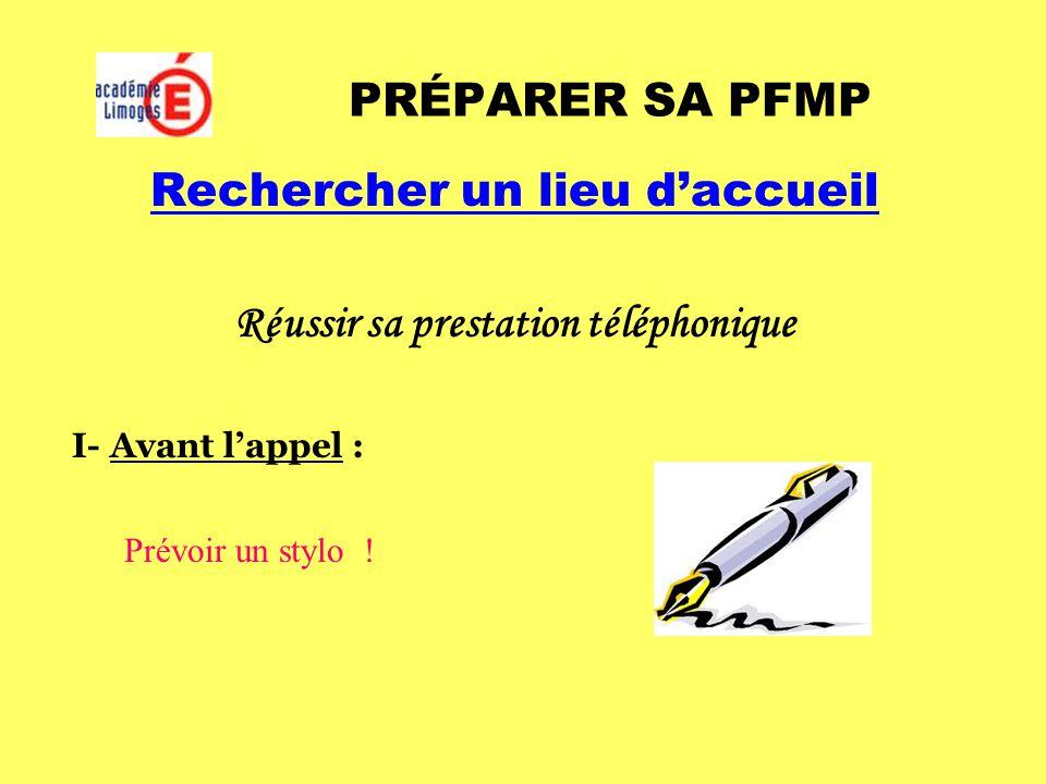 PRÉPARER SA PFMP Rechercher un lieu d'accueil Réussir sa prestation téléphonique I- Avant l'appel : Prévoir un stylo !