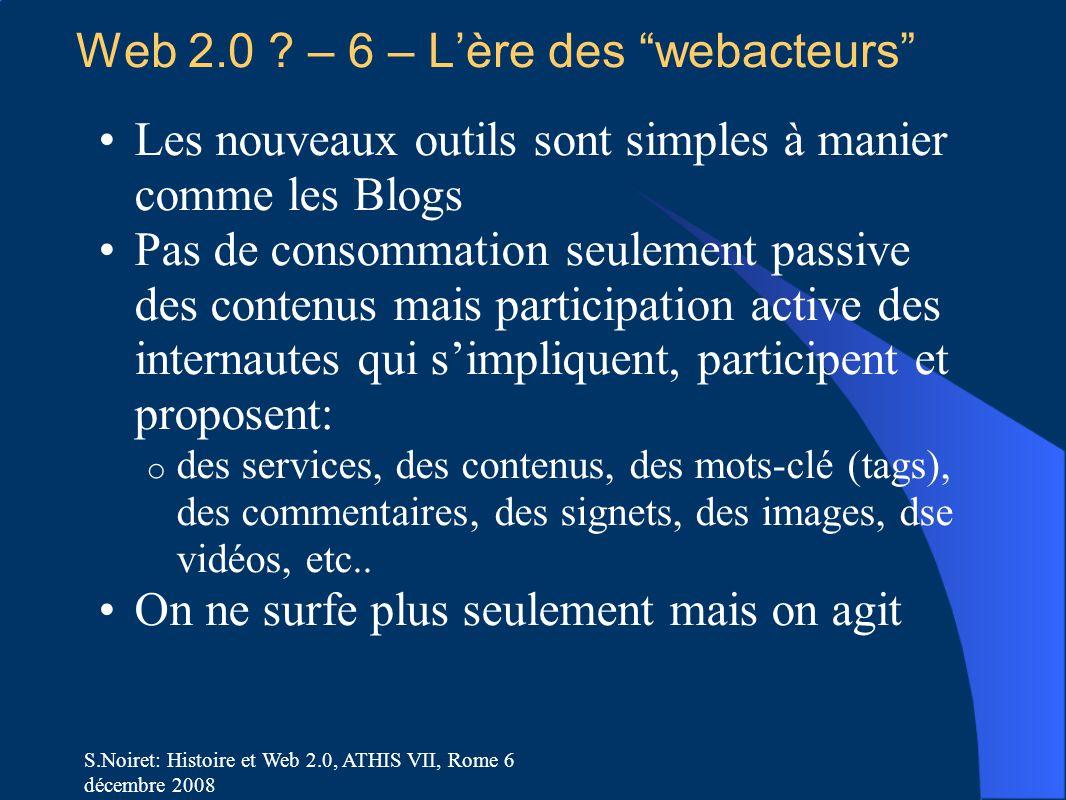 """S.Noiret: Histoire et Web 2.0, ATHIS VII, Rome 6 décembre 2008 Web 2.0 ? – 6 – L'ère des """"webacteurs"""" Les nouveaux outils sont simples à manier comme"""