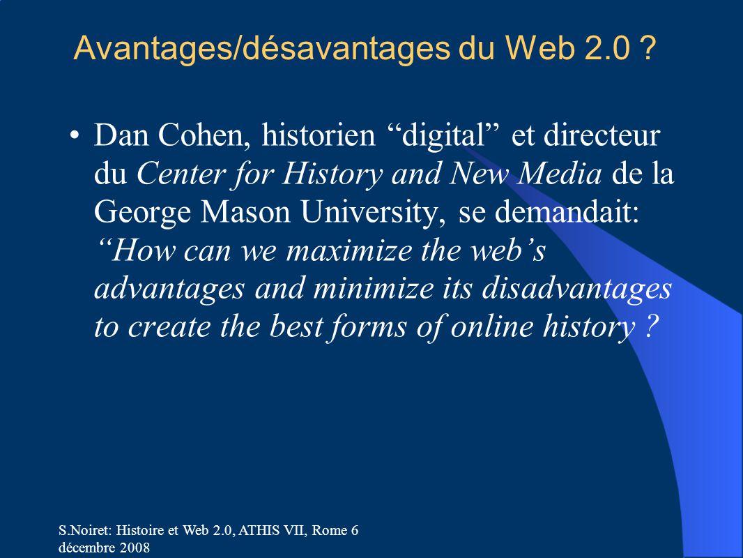 """S.Noiret: Histoire et Web 2.0, ATHIS VII, Rome 6 décembre 2008 Avantages/désavantages du Web 2.0 ? Dan Cohen, historien """"digital"""" et directeur du Cent"""