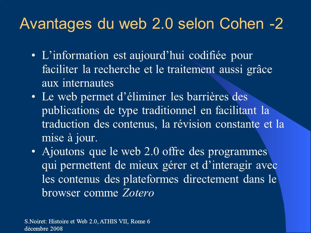 S.Noiret: Histoire et Web 2.0, ATHIS VII, Rome 6 décembre 2008 Avantages du web 2.0 selon Cohen -2 L'information est aujourd'hui codifiée pour facilit