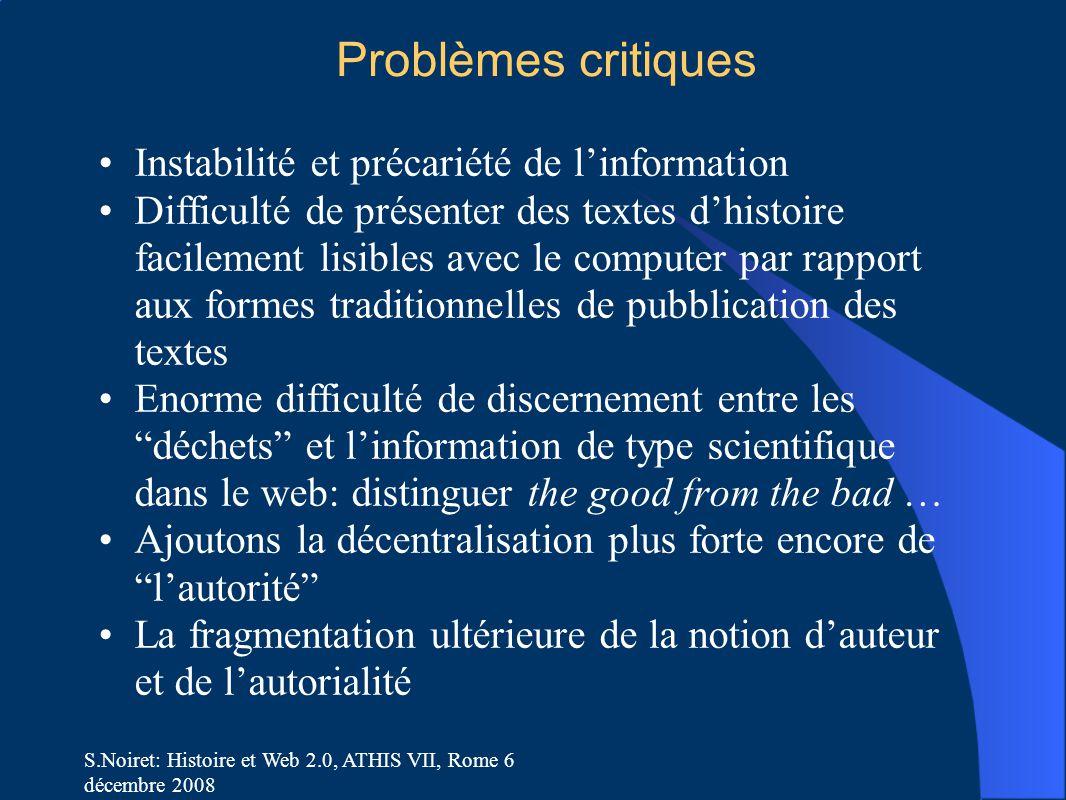 S.Noiret: Histoire et Web 2.0, ATHIS VII, Rome 6 décembre 2008 Problèmes critiques Instabilité et précariété de l'information Difficulté de présenter