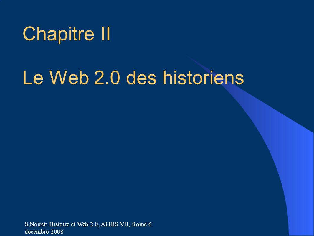 S.Noiret: Histoire et Web 2.0, ATHIS VII, Rome 6 décembre 2008 Chapitre II Le Web 2.0 des historiens
