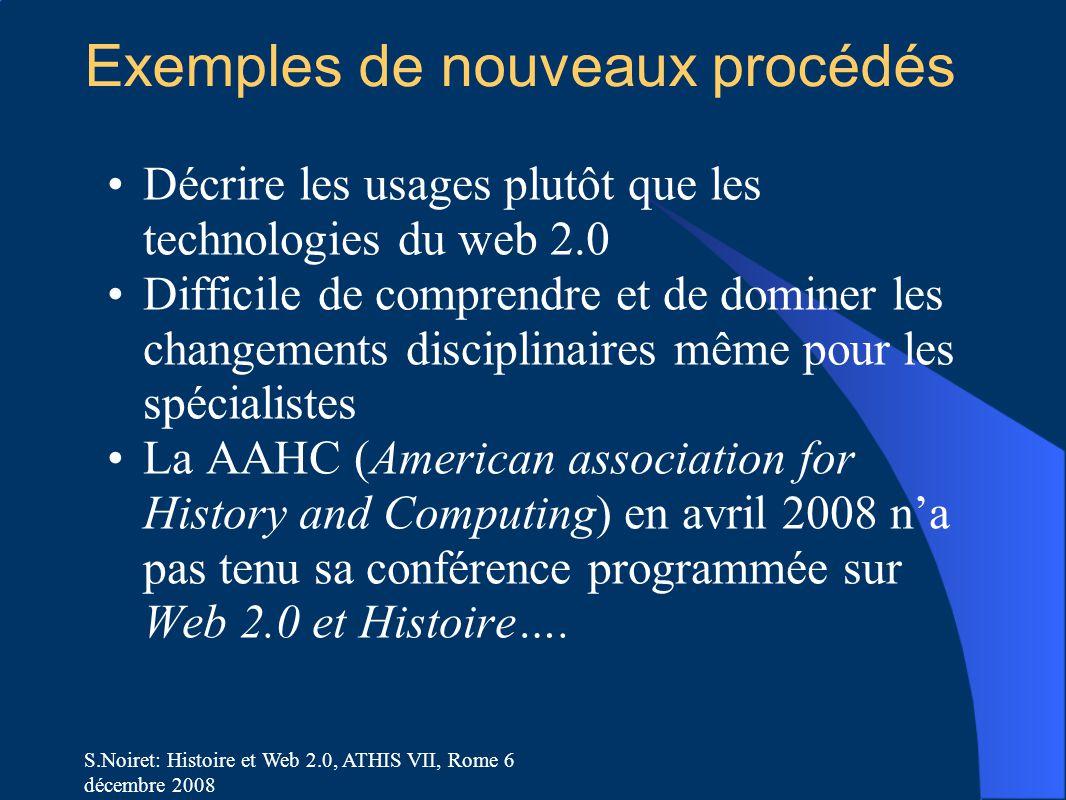 S.Noiret: Histoire et Web 2.0, ATHIS VII, Rome 6 décembre 2008 Exemples de nouveaux procédés Décrire les usages plutôt que les technologies du web 2.0