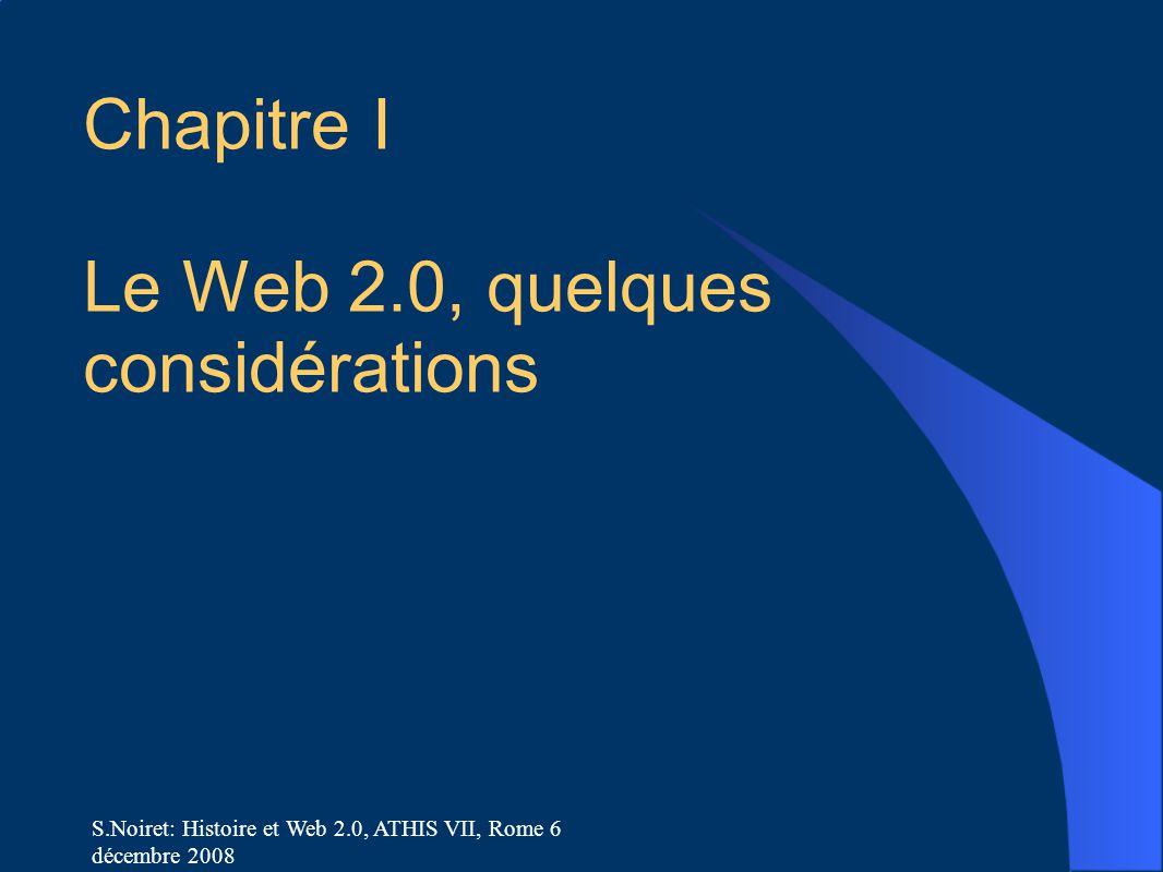 S.Noiret: Histoire et Web 2.0, ATHIS VII, Rome 6 décembre 2008 Chapitre I Le Web 2.0, quelques considérations
