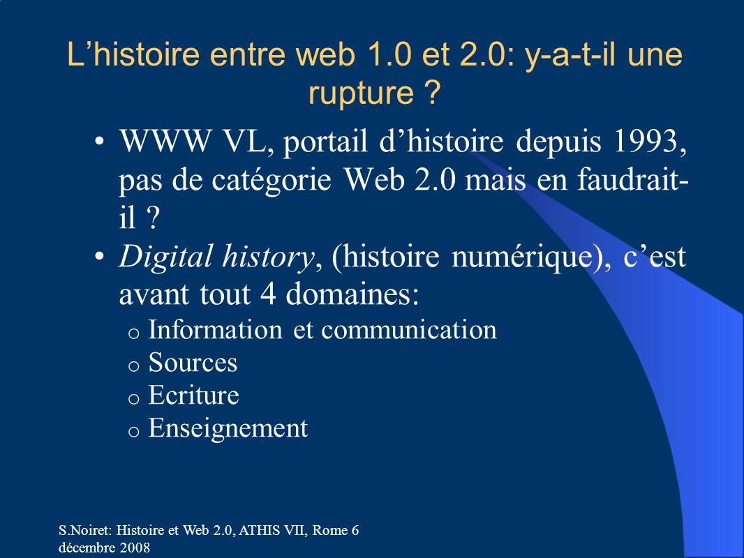 S.Noiret: Histoire et Web 2.0, ATHIS VII, Rome 6 décembre 2008 L'histoire entre web 1.0 et 2.0: y-a-t-il une rupture ? WWW VL, portail d'histoire depu