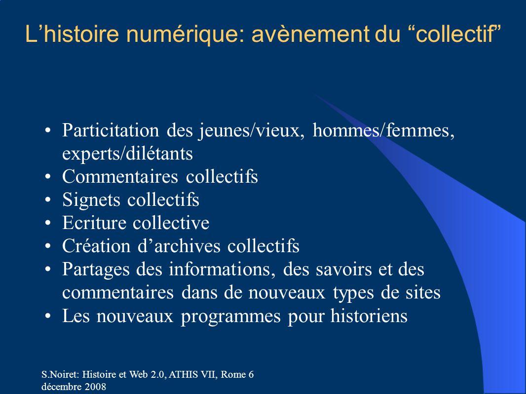 """S.Noiret: Histoire et Web 2.0, ATHIS VII, Rome 6 décembre 2008 L'histoire numérique: avènement du """"collectif"""" Particitation des jeunes/vieux, hommes/f"""
