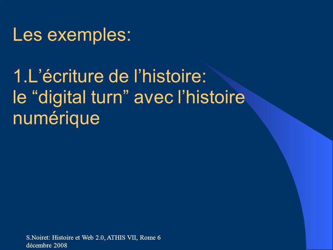 """S.Noiret: Histoire et Web 2.0, ATHIS VII, Rome 6 décembre 2008 Les exemples: 1.L'écriture de l'histoire: le """"digital turn"""" avec l'histoire numérique"""