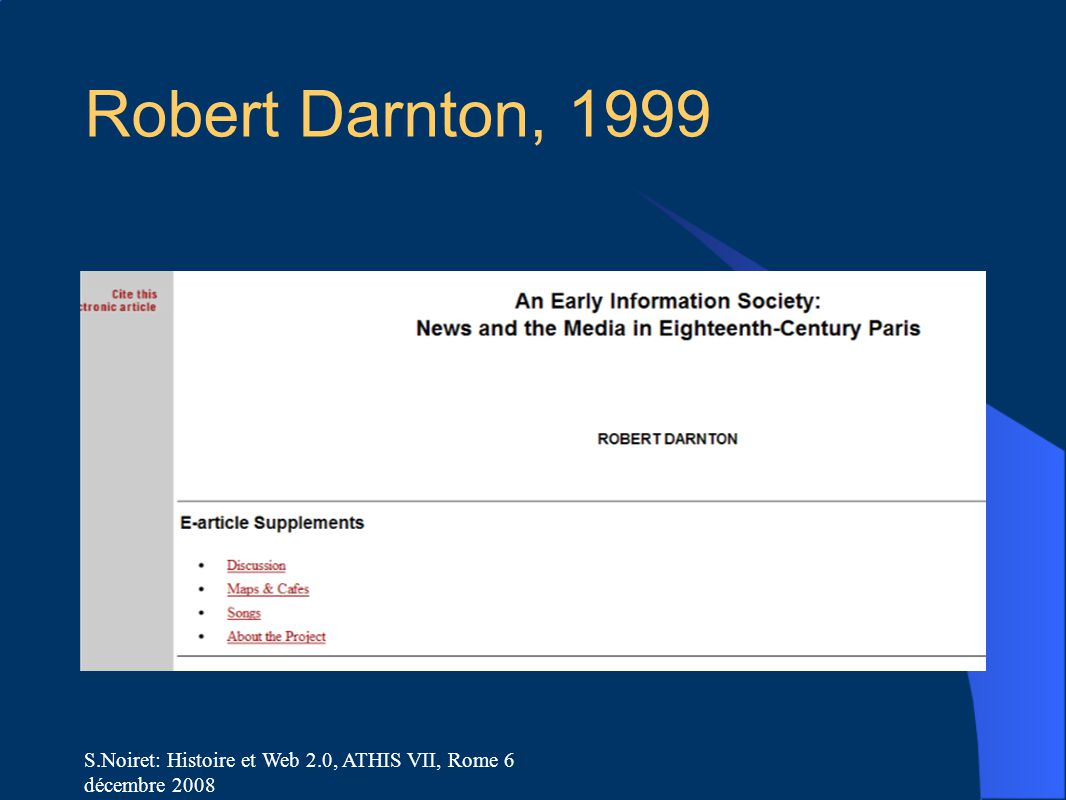 S.Noiret: Histoire et Web 2.0, ATHIS VII, Rome 6 décembre 2008 Robert Darnton, 1999