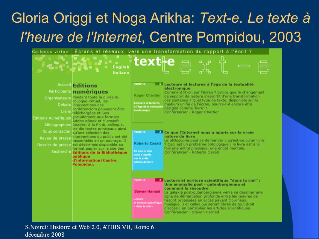 S.Noiret: Histoire et Web 2.0, ATHIS VII, Rome 6 décembre 2008 Gloria Origgi et Noga Arikha: Text-e. Le texte à l'heure de l'Internet, Centre Pompidou