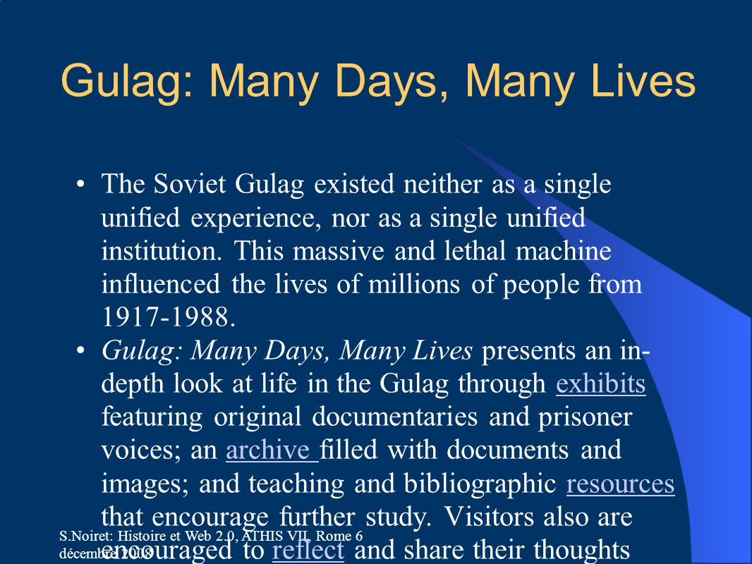 Gulag: Many Days, Many Lives The Soviet Gulag existed neither as a single unified experience, nor as a single unified institution.