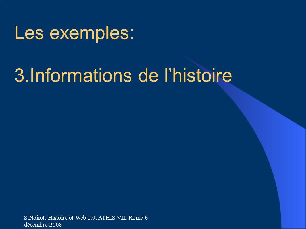 S.Noiret: Histoire et Web 2.0, ATHIS VII, Rome 6 décembre 2008 Les exemples: 3.Informations de l'histoire