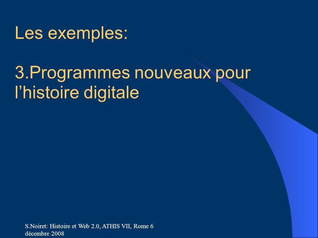 S.Noiret: Histoire et Web 2.0, ATHIS VII, Rome 6 décembre 2008 Les exemples: 3.Programmes nouveaux pour l'histoire digitale