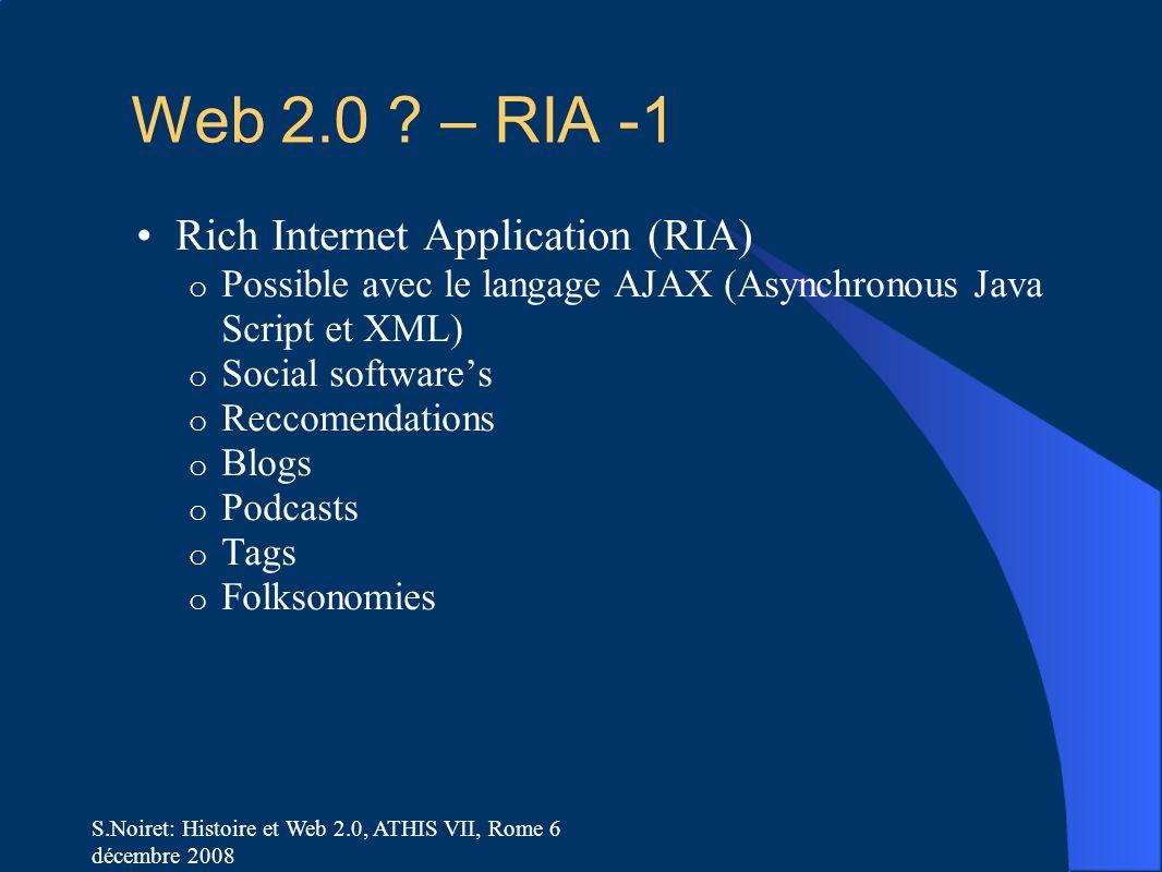 S.Noiret: Histoire et Web 2.0, ATHIS VII, Rome 6 décembre 2008 Web 2.0 ? – RIA -1 Rich Internet Application (RIA) o Possible avec le langage AJAX (Asy