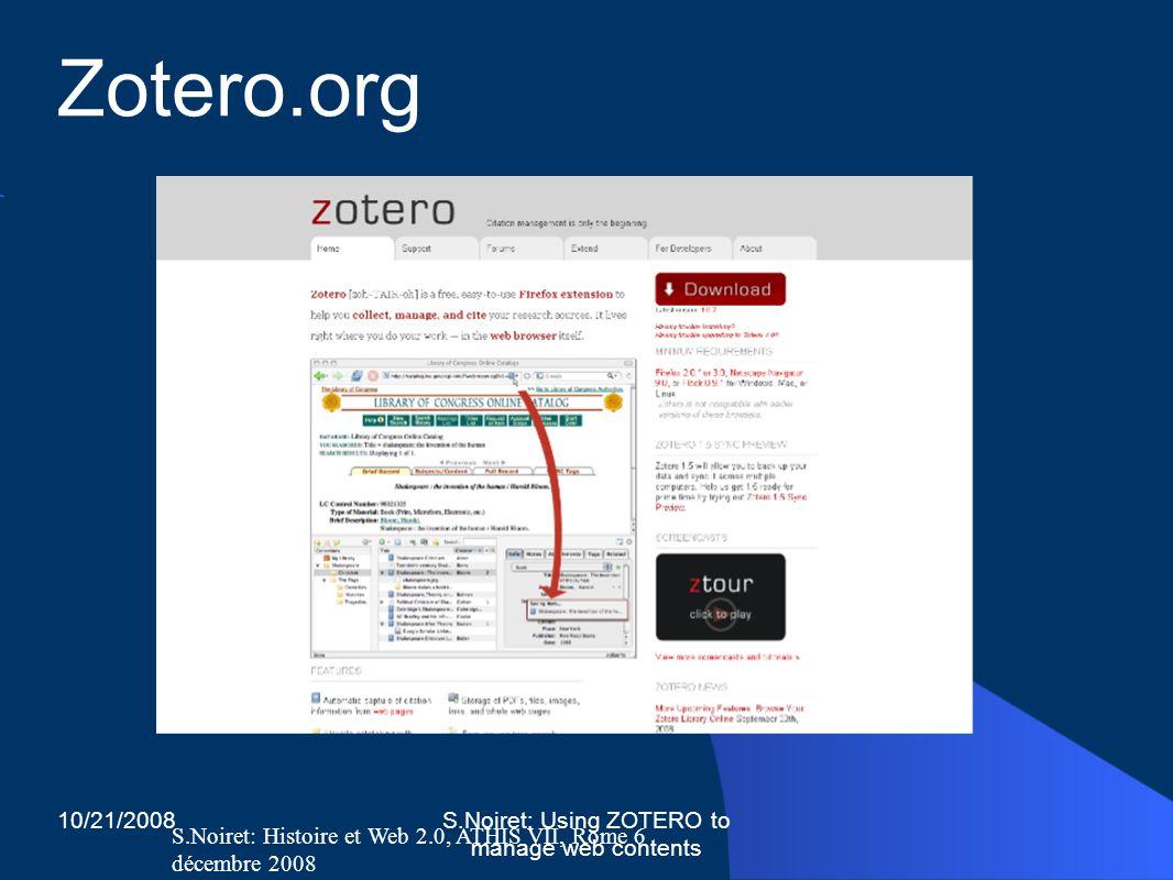 S.Noiret: Histoire et Web 2.0, ATHIS VII, Rome 6 décembre 2008 10/21/2008S.Noiret: Using ZOTERO to manage web contents Zotero.org