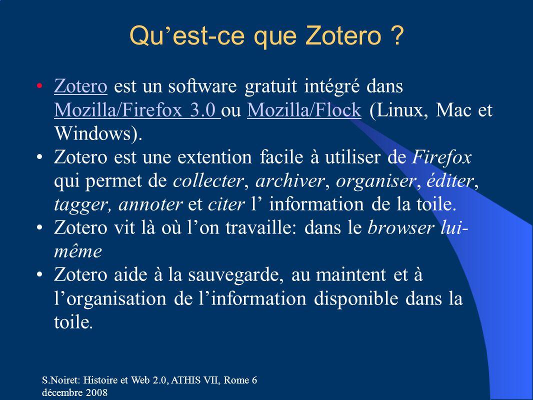 S.Noiret: Histoire et Web 2.0, ATHIS VII, Rome 6 décembre 2008 Qu ' est-ce que Zotero ? Zotero est un software gratuit intégré dans Mozilla/Firefox 3.