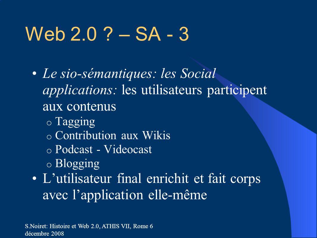 S.Noiret: Histoire et Web 2.0, ATHIS VII, Rome 6 décembre 2008 Web 2.0 ? – SA - 3 Le sio-sémantiques: les Social applications: les utilisateurs partic