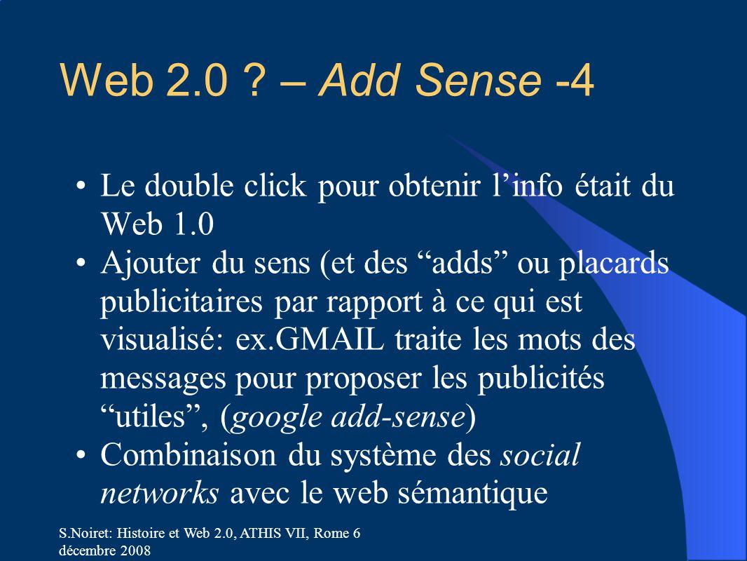 S.Noiret: Histoire et Web 2.0, ATHIS VII, Rome 6 décembre 2008 Web 2.0 ? – Add Sense -4 Le double click pour obtenir l'info était du Web 1.0 Ajouter d