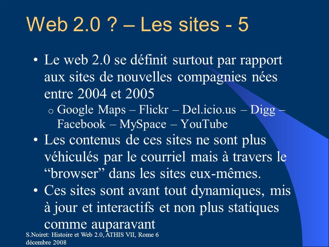 S.Noiret: Histoire et Web 2.0, ATHIS VII, Rome 6 décembre 2008 Web 2.0 ? – Les sites - 5 Le web 2.0 se définit surtout par rapport aux sites de nouvel