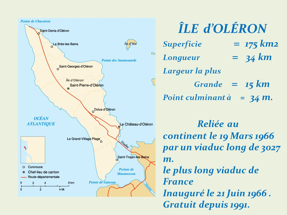 ÎLE d'OLÉRON Superficie = 175 km2 Longueur = 34 km Largeur la plus.