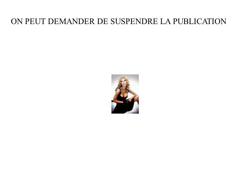 ON PEUT DEMANDER DE SUSPENDRE LA PUBLICATION